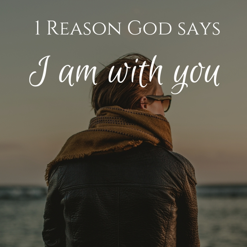 "1 Reason God says ""I Am With You"""