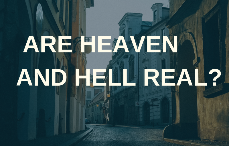 Are Heaven and Hell Real?